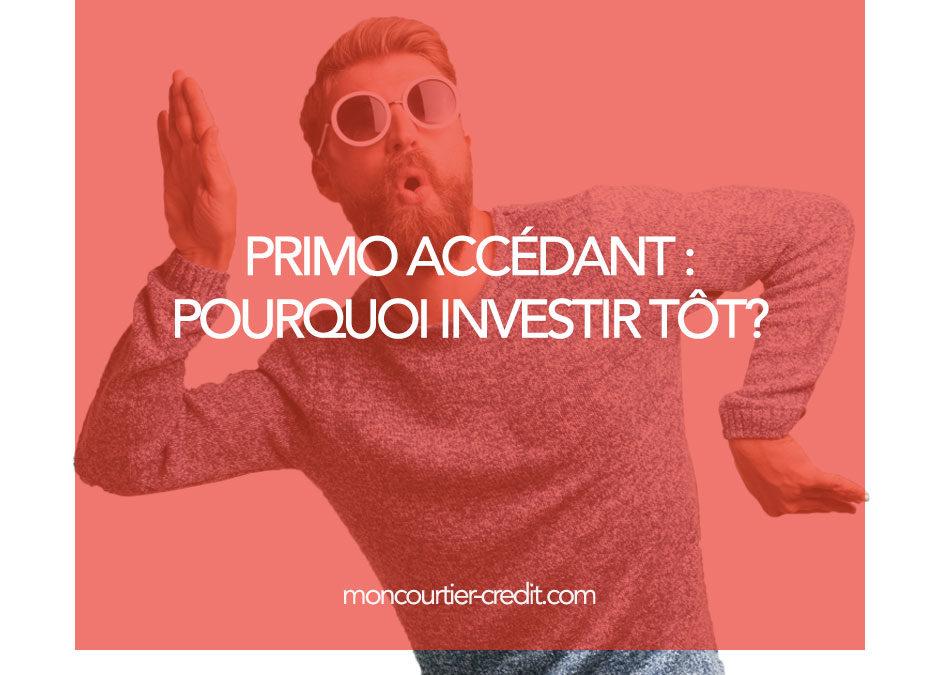 Primo-Accédant : pourquoi investir tôt ?