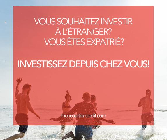 Vous souhaitez investir à l'étranger? vous êtes expatrié ?